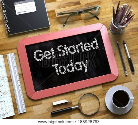 Get Started Today Concept on Small Chalkboard. Get Started Today Handwritten on Red Chalkboard. Top View Composition with Small Chalkboard on Working Table with Office Supplies Around. 3d Rendering.