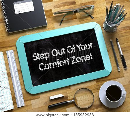 Step Out Of Your Comfort Zone Handwritten on Small Chalkboard. Small Chalkboard with Step Out Of Your Comfort Zone Concept. 3d Rendering.