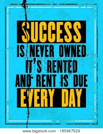 Inspiring motivation quote with text Success Is Never Owned It Is Rented And Rent Is Due Every Day. Vector typography poster design concept. Distressed old metal sign texture.
