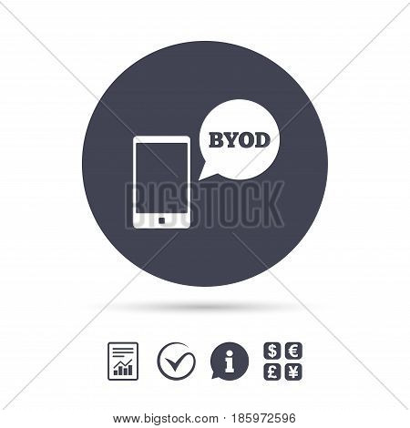 BYOD sign icon. Bring your own device symbol. Smartphone with speech bubble sign. Report document, information and check tick icons. Currency exchange. Vector
