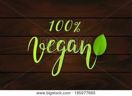 100% vegan background. Green leaf on dark wooden background. Vector illustration.