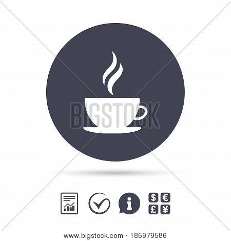 Coffee cup sign icon. Hot coffee button. Hot tea drink with steam. Report document, information and check tick icons. Currency exchange. Vector