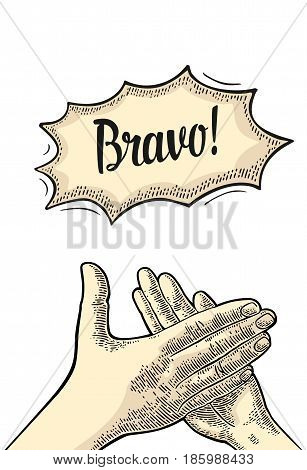 Man clapping hands applause sign. Bravo lettering on bubble. Vector black vintage engraved illustration. Isolated on white background.