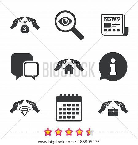 Hands insurance icons. Money bag savings insurance symbols. Jewelry diamond symbol. House property insurance sign. Newspaper, information and calendar icons. Investigate magnifier, chat symbol. Vector