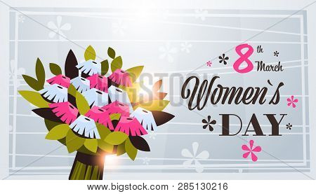 Bouquet Of Flowers 8 March Happy Womens Day Concept Beautiful Floristry For Holidays Greeting Card H