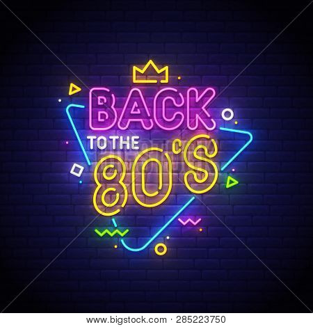 Back To The 80s Neon Sign, Bright Signboard, Light Banner. Vector Illustration.