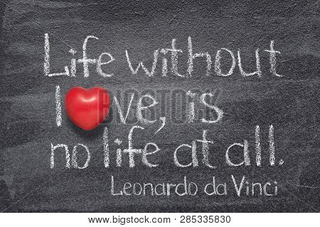 Life Without Love, Is No Life At All - Ancient Italian Artist Leonardo Da Vinci Quote Written On Cha