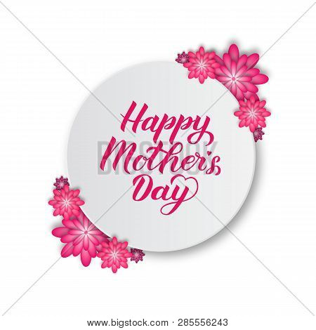 Happy Mother's Day Calligraphy Lettering With Pink And Purple Paper Cut Flowers. Mothers Day Typogra