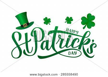 Happy St. Patrick's Day Calligraphy Hand Lettering, Leprechaun`s Hat And Clover. Saint Patricks Day