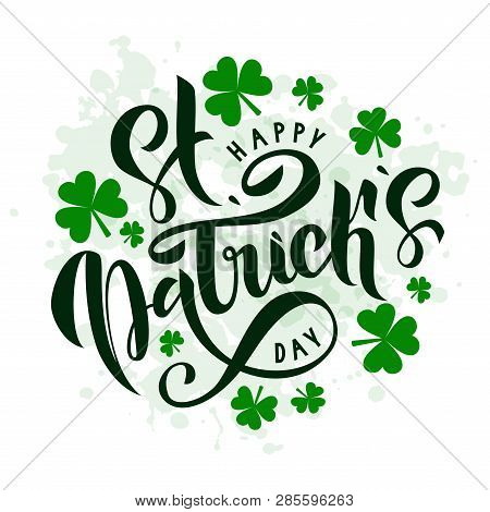 Happy St. Patrick Day Lettering On White Background With Green Trefoils. Beautiful Vector Illustrati