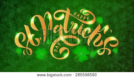 Happy St. Patrick Day Gold Lettering On Green Background With Luminous Trefoil. Beautiful Vector Ill