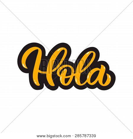 Hand Drawn Lettering Card. The Inscription: Hola. Perfect Design For Greeting Cards, Posters, T-shir