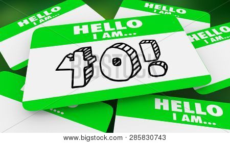40 Forty Years Old Hello I Am Name Tag 3d Illustration