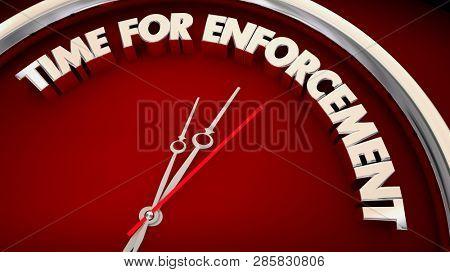 Time for Enforcement Crack Down Clock Words 3d Illustration