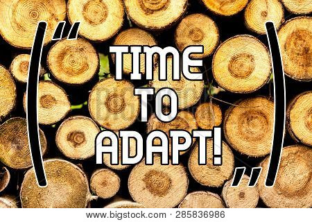 Handwriting text Time To Adapt. Concept meaning Moment to adjust oneself to changes Embrace innovation Wooden background vintage wood wild message ideas intentions thoughts. poster