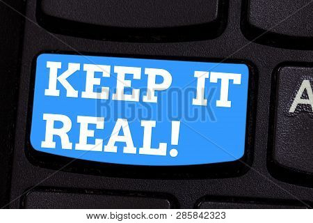 Handwriting text writing Keep It Real. Concept meaning Be yourself honest authentic genuine tell the truth always Keyboard key Intention to create computer message pressing keypad idea. poster