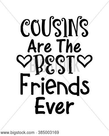 Cousins Are The Best Friends Ever Graphic Illustration Quote.