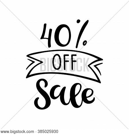 40 Percent Off Sale Lettering. Vector Calligraphy. Handwritten Text. Sketch Hand Drawn Sale Sign. Fo