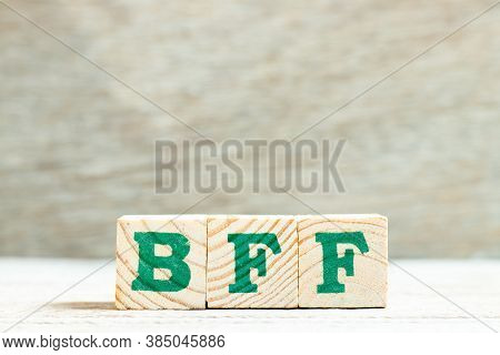 Alphabet Letter In Word Bff (abbreviation Of Best Friend Forever) On Wood Background