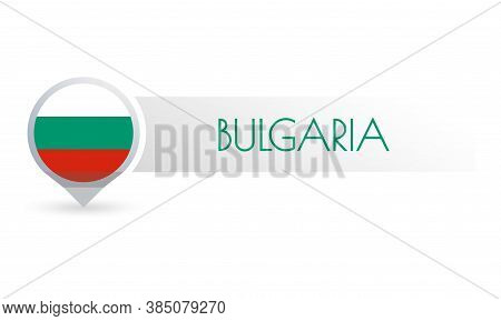 Bulgaria Flag. Circle Flag Button In The Map Marker Shape. Bulgarian Country Icon, Badge Or Banner.