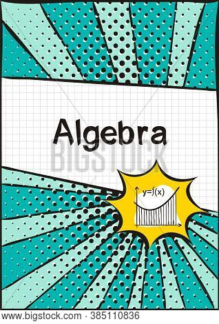 Cover For School Notebook Or Textbook On Algebra. School Pattern In Bright Pop Art Style. Hand-drawn