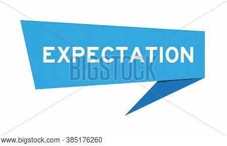 Blue Color Paper Speech Banner With Word Expectation On White Background
