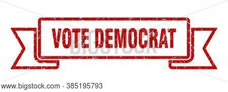 Vote Democrat Ribbon. Vote Democrat Grunge Band Sign. Banner