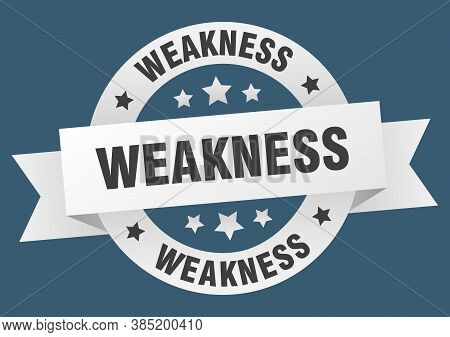 Weakness Round Ribbon Isolated Label. Weakness Sign
