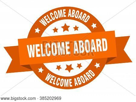 Welcome Aboard Ribbon. Welcome Aboard Round Orange Sign. Aboard
