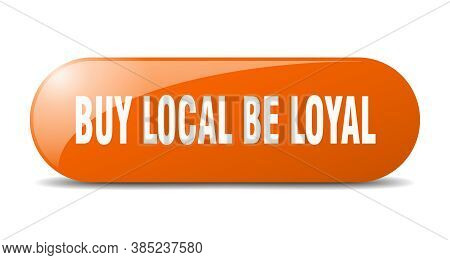 Buy Local Be Loyal Button. Buy Local Be Loyal Sign. Key. Push Button.