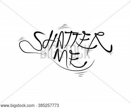 Shatter Me Lettering Text On White Background In Vector Illustration