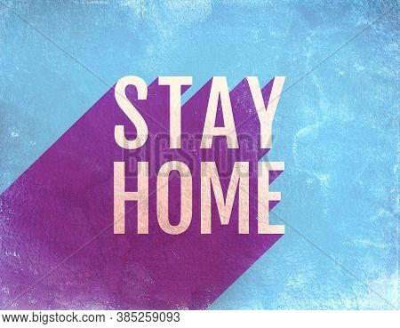 Vintage Poster With Text Stay Home On Blue Grunge Background. Illustration Of Text Stay Home With Sh