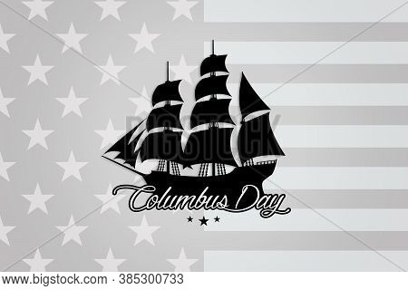 Old Ship Silhouettes With The American Flag On The Back Representing The Arrival Of Christopher Colu
