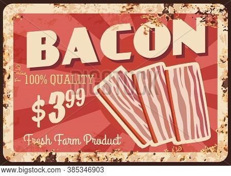 Bacon Strips Rusty Metal Plate, Vector Vintage Rust Tin Sign With Smoked Ham Fresh Farm Product. Gou