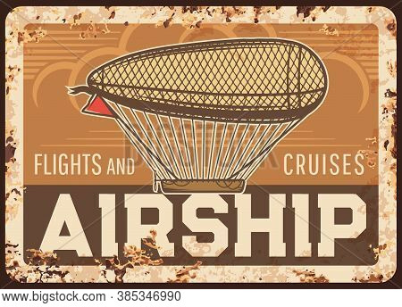 Airship Flights And Cruises Rusty Metal Plate, Vector Vintage Zeppelin Rust Tin Sign, Retro Poster,