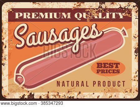Sausages Rusty Metal Plate, Vector Fresh And Healthy Meat Production Vintage Rust Tin Sign. Barbecue