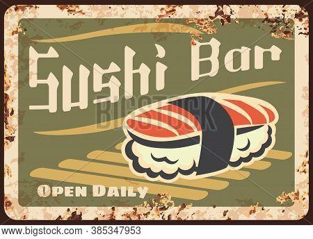 Sushi Bar Rusty Metal Plate, Japanese Cuisine Vector Vintage Rust Tin Sign. Sashimi Or Nigiri Sushi
