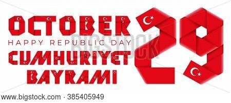 October 29, Turkey Republic Day Congratulatory Design. Text Made Of Bended Ribbons With Turkish Flag