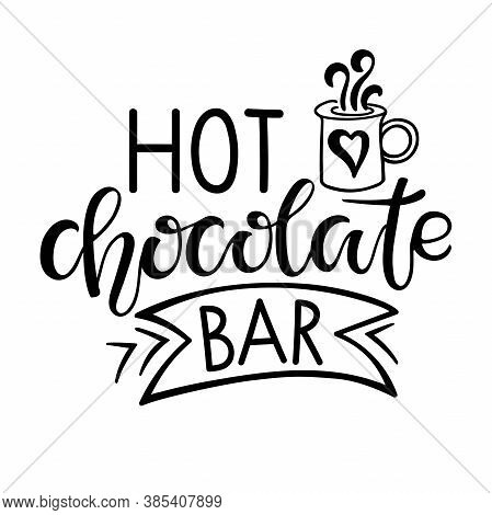 Hot Chocolate Bar Sign. Text With Cocoa Mug Isolated On White Background. Hot Chocolate Quote Letter