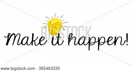 Yellow Paper Light Bulb With Message Make It Happen Isolated On White Background