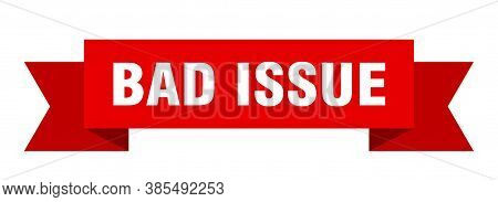 Bad Issue Ribbon. Bad Issue Isolated Band Sign. Banner