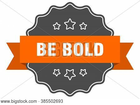 Be Bold Label. Be Bold Isolated Seal. Sticker. Sign