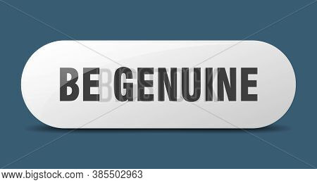 Be Genuine Button. Sticker. Banner. Rounded Glass Sign