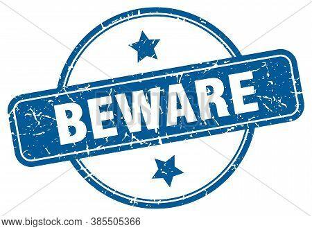 Beware Grunge Stamp. Beware Round Vintage Stamp