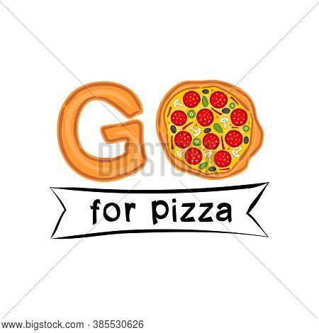 The Phrase Go For Pizza Written In Pizza Style. Logo For A Pizzeria, Cafe Or Restaurant. Title For P