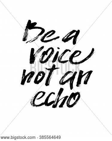 Be A Voice Not An Echo. Black And White Clumsy Lettering