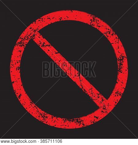 Prohibition Symbol. No Sign. Denied Icon. Red Forbidden Or Not Allowed Logo. Painted Grunge Style Te