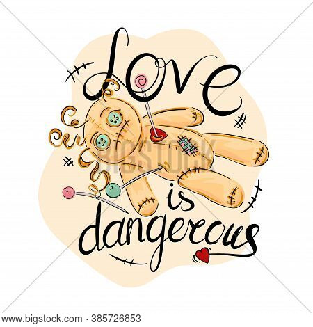 Love Is Dangerous, Voodoo Doll Wiped With A Needle, Magic And Witchcraft, Halloween Concept.