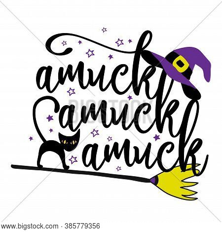 Amuck Amuck Amuck - Halloween Quote On White Background With Broom, Black Cat And Witch Hat. Good Fo