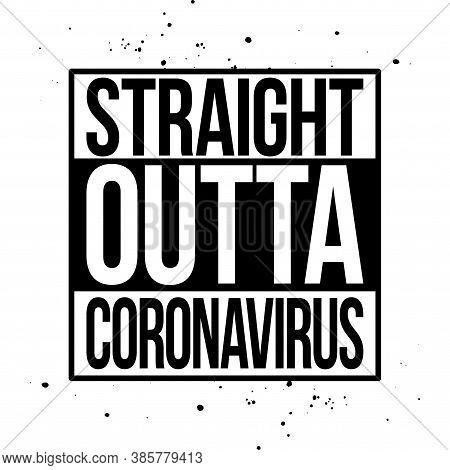 Straight outta coronavirus - STOP coronavirus (2019-ncov) - funny quarantine covid-19, 2019-ncov awareness lettering phrase. Self isolation.